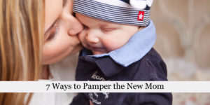 7 Ways to Pamper the New Mom