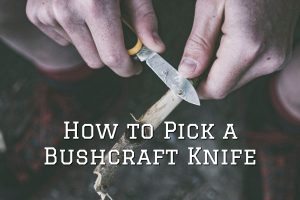 How to Pick a Bushcraft Knife
